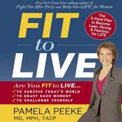 Fit to Live: 5 Steps to a Lean, Strong, Fearless You Audiobook, by Pamela Peeke