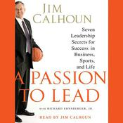 A Passion to Lead: Seven Leadership Secrets for Success in Business, Sports, and Life, by Jim Calhoun, Richard Ernsberger, Jr.