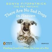 There Are No Sad Dogs in Heaven: Finding Comfort After the Loss of a Pet Audiobook, by Sonya Fitzpatrick