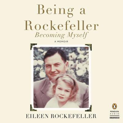 Being a Rockefeller, Becoming Myself: A Memoir Audiobook, by Eileen Rockefeller
