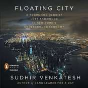 Floating City: A Rogue Sociologist Lost and Found in New Yorks Underground Economy Audiobook, by Sudhir Venkatesh