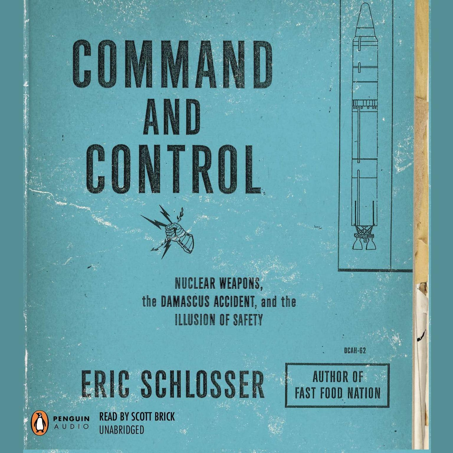 Printable Command and Control: Nuclear Weapons, the Damascus Accident, and the Illusion of Safety Audiobook Cover Art