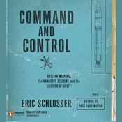 Command and Control: Nuclear Weapons, the Damascus Accident, and the Illusion of Safety, by Eric Schlosser