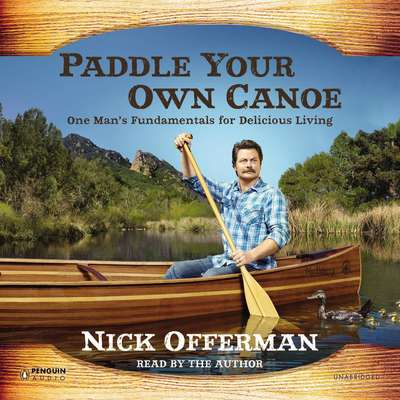 Paddle Your Own Canoe: One Man's Fundamentals for Delicious Living Audiobook, by Nick Offerman