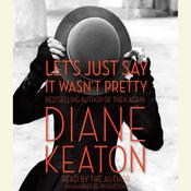 Lets Just Say It Wasnt Pretty Audiobook, by Diane Keaton