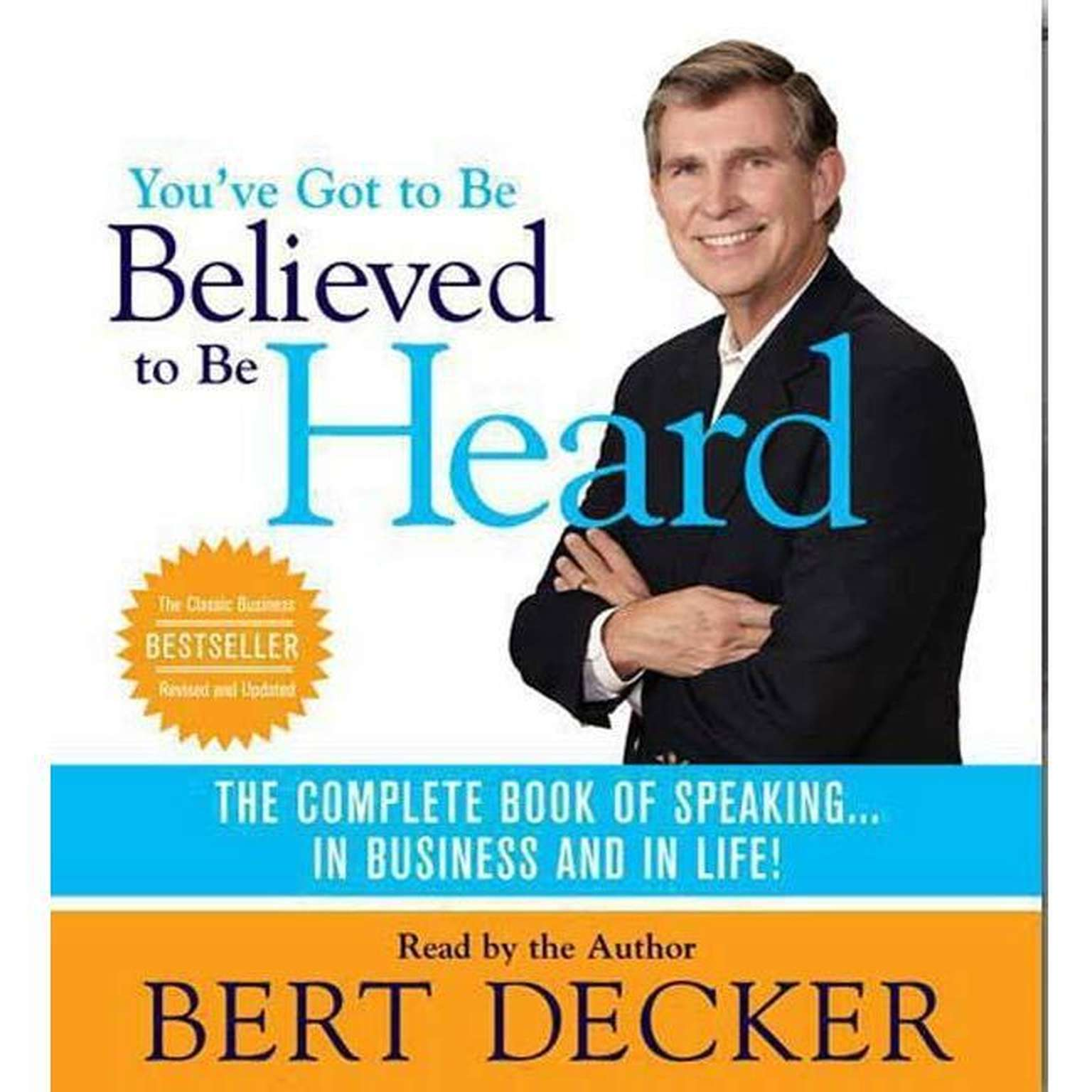 Printable You've Got to Be Believed to Be Heard: The Complete Book of Speaking . . . in Business and in Life! Audiobook Cover Art