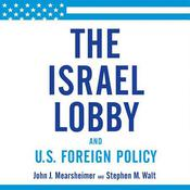 The Israel Lobby and U.S. Foreign Policy, by John J. Mearsheimer, John Mearsheimer, Stephen Walt, Stephen M. Walt