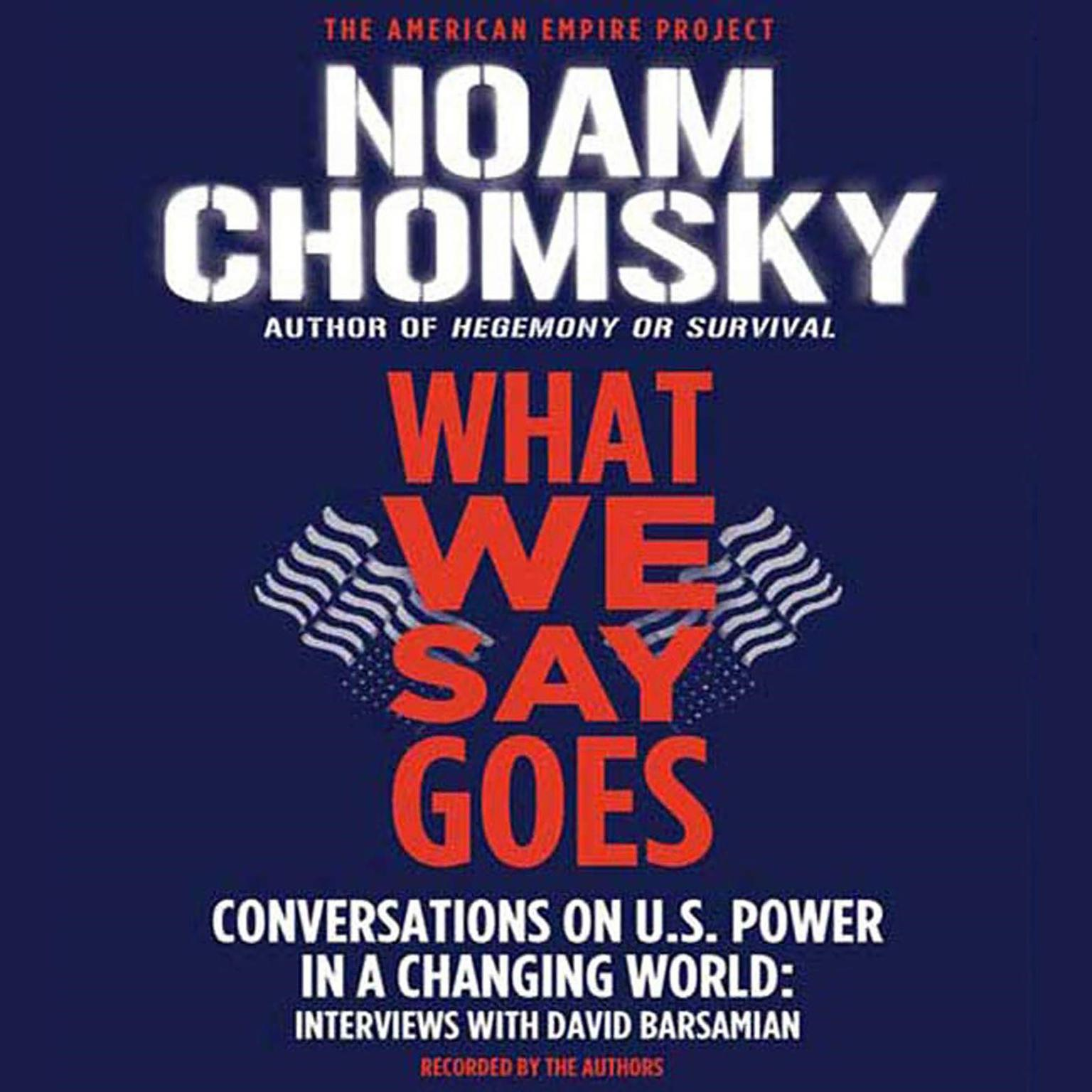 Printable What We Say Goes: Conversations on U.S. Power in a Changing World Audiobook Cover Art
