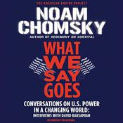 What We Say Goes: Conversations on U.S. Power in a Changing World, by Noam Chomsky, David Barsamian