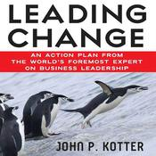 Leading Change: An Action Plan from The Worlds Foremost Expert on Business Leadership Audiobook, by John Kotter