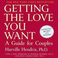 Getting the Love You Want, 20th Anniversary Edition: A Guide for Couples Audiobook, by Harville Hendrix, Ph.D., Harville Hendrix, PhD Harville Hendrix, Ph.D.