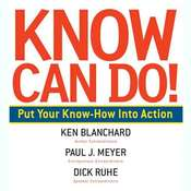 Know Can Do!: How to Put Learning Into Action, by Ken Blanchard