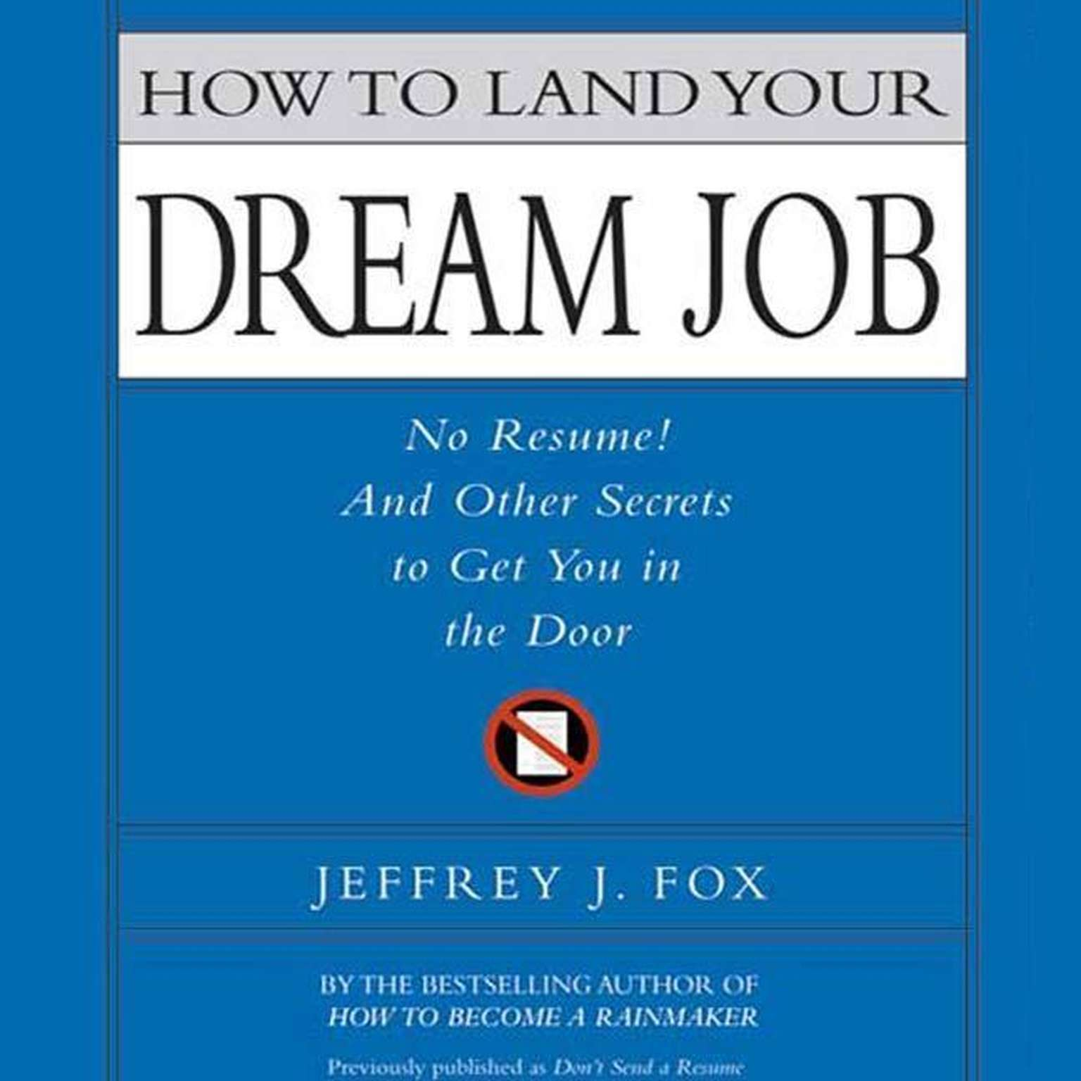Printable How to Land Your Dream Job: No Resume! And Other Secrets to Get You in the Door Audiobook Cover Art
