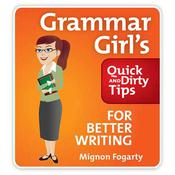 The Grammar Girls Quick and Dirty Tips to Clean Up Your Writing, by Mignon Fogarty