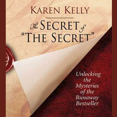 The Secret of The Secret: Unlocking the Mysteries of the Runaway Bestseller Audiobook, by Karen Kelly