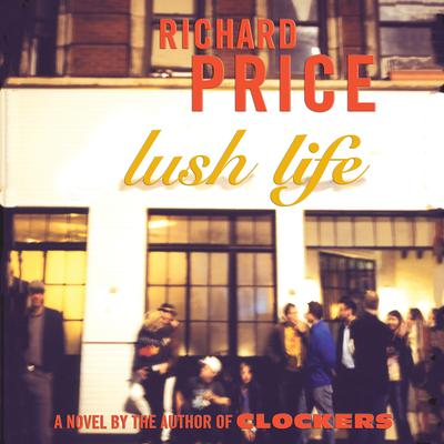 Lush Life: A Novel Audiobook, by Richard Price