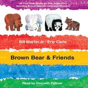 Brown Bear & Friends: All Four Brown Bear Books on One Audio CD; Includes Bonus Spanish Language Versions Audiobook, by Bill Martin, Eric Carle