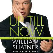 Up Till Now: The Autobiography Audiobook, by William Shatner