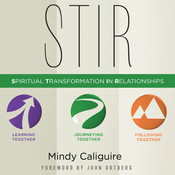STIR: Spiritual Transformation in Relationships, by Mindy Caliguire