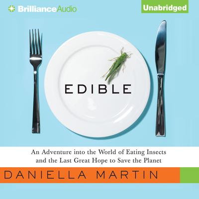 Edible: An Adventure into the World of Eating Insects and the Last Great Hope to Save the Planet Audiobook, by Daniella Martin