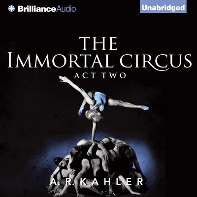 The Immortal Circus: Act Two Audiobook, by A. R. Kahler