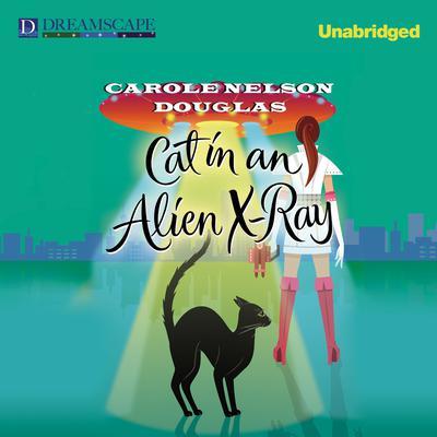 Cat in an Alien X-Ray Audiobook, by Carole Nelson Douglas