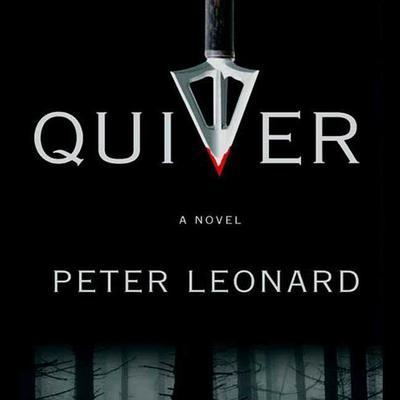 Quiver: A Novel Audiobook, by Peter Leonard