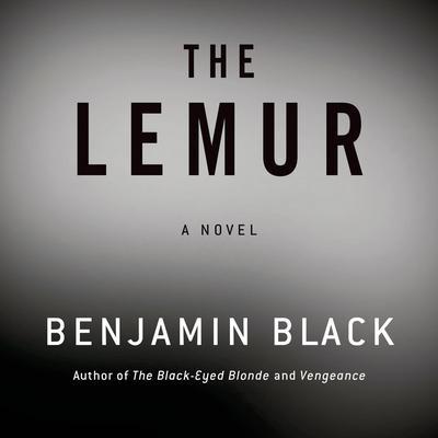 The Lemur: A Novel Audiobook, by Benjamin Black