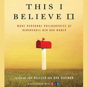 This I Believe II: More Personal Philosophies of Remarkable Men and Women, by Jay Allison, Jay Allison, Dan Gediman