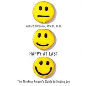 Happy at Last: The Thinking Person's Guide to Finding Joy Audiobook, by Richard O'Connor