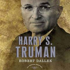 Harry S. Truman: The American Presidents Series: The 33rd President, 1945-1953 Audiobook, by Robert Dallek