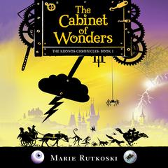 The Cabinet of Wonders: The Kronos Chronicles: Book I Audiobook, by Fay Weldon, Marie Rutkoski
