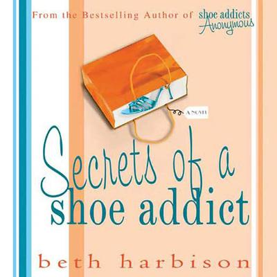 Secrets of a Shoe Addict: A Novel Audiobook, by Beth Harbison
