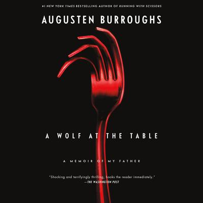 A Wolf at the Table: A Memoir of My Father Audiobook, by Augusten Burroughs