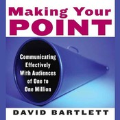 Making Your Point: Communicating Effectively with Audiences of One to One Million Audiobook, by David Bartlett