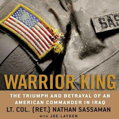 Warrior King: The Triumph and Betrayal of an American Commander in Iraq Audiobook, by Nathan Sassaman