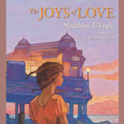 The Joys of Love Audiobook, by Madeleine L'Engle