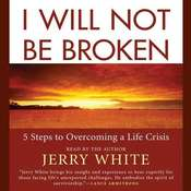 I Will Not Be Broken: Five Steps to Overcoming a Life Crisis Audiobook, by Jerry White