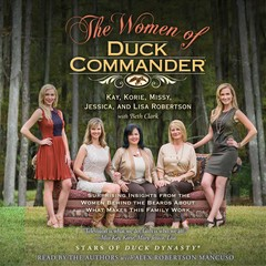 The Women of Duck Commander: Surprising Insights from the Women behind the Beards about What Makes This Family Work Audiobook, by various authors, Kay Robertson, Korie Robertson, Missy Robertson, Jessica Robertson