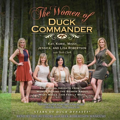 The Women of Duck Commander: Surprising Insights from the Women behind the Beards about What Makes This Family Work Audiobook, by