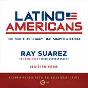 Latino Americans: The 500-Year Legacy That Shaped a Nation, by Ray Suarez