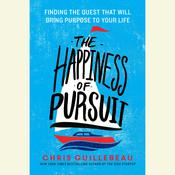 The Happiness of Pursuit: Finding the Quest That Will Bring Purpose to Your Life, by Chris Guillebeau