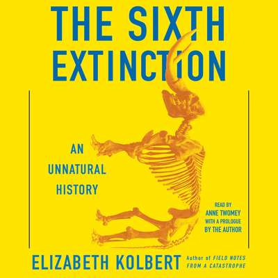 The Sixth Extinction: An Unnatural History Audiobook, by Elizabeth Kolbert