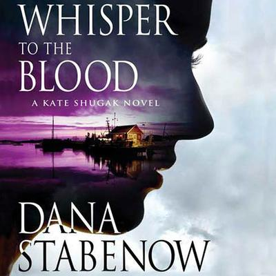 Whisper to the Blood: A Kate Shugak Novel Audiobook, by Dana Stabenow