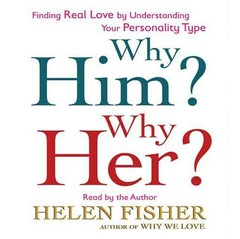 Why Him? Why Her?: Finding Real Love by Understanding Your Personality Type Audiobook, by Helen Fisher