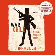 War Child: A Child Soldiers Story, by Emmanuel Jal