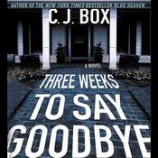 Three Weeks to Say Goodbye: A Novel, by C. J. Box