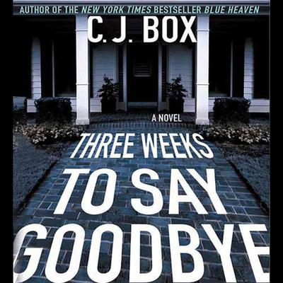 Three Weeks to Say Goodbye: A Novel Audiobook, by C. J. Box