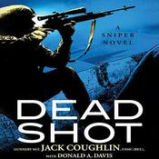 Dead Shot: A Sniper Novel Audiobook, by Jack Coughlin, Donald A. Davis, Sgt. Jack Coughlin, Donald Davis