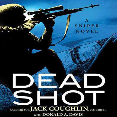 Dead Shot: A Sniper Novel Audiobook, by Jack Coughlin